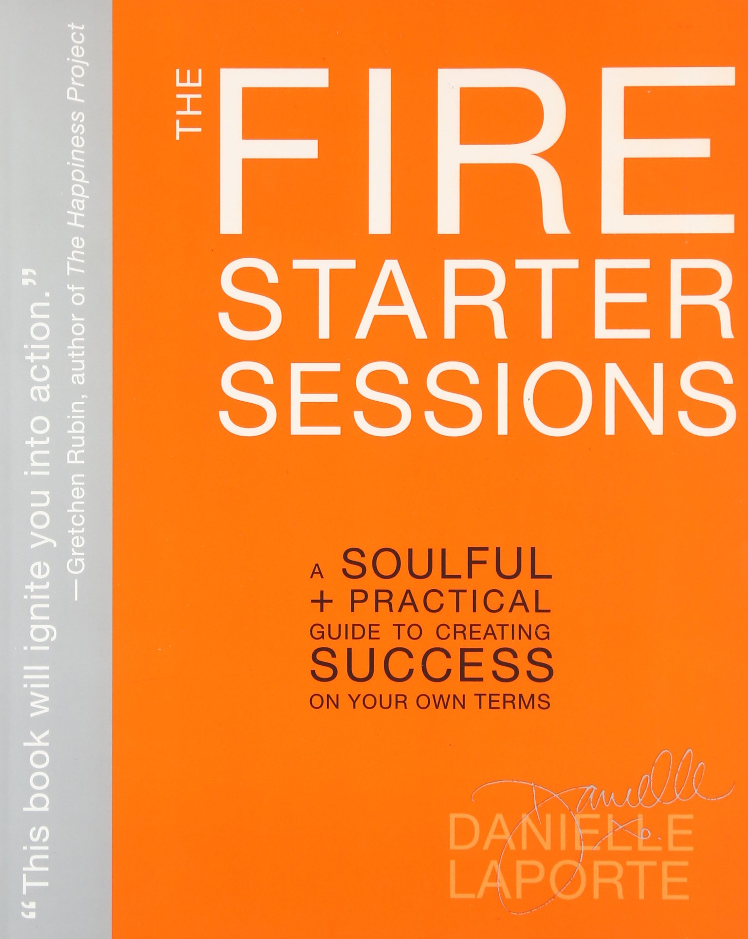 The Fire Starter Sessions: A Soulful + Practical Guide To Creating Success  On Your Own Terms: Danielle Laporte: 8601404668869: Amazon: Books