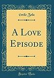 A Love Episode (Classic Reprint)