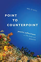 Point to Counterpoint: poetic reflections on life, love and passion Kindle Edition
