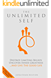 The Unlimited Self: Destroy Limiting Beliefs, Uncover Inner Greatness, and Live the Good Life