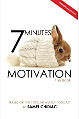 7 Minutes Motivation: The Book (International Edition) Kindle Edition