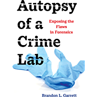 Autopsy of a Crime Lab: Exposing the Flaws in Forensics (English Edition)