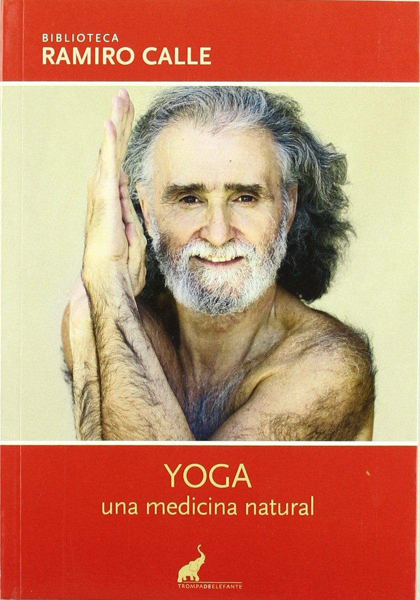 Yoga, una medicina natural: Ramiro Calle: 9788493472504 ...