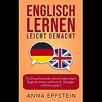 Englisch lernen leicht gemacht: Für Erwachsene die schnell und einfach Englisch lernen wollen (inkl. Übungen und Lösungsteil) (German Edition)