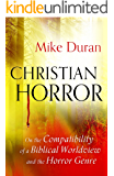 Christian Horror: On the Compatibility of a Biblical Worldview and the Horror Genre