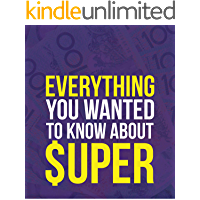 All You Need to know About Super (Superannuation Accounting Book 1)