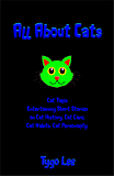 All About Cats: Cat Tales: Entertaining Short Stories on Cat History, Cat Care, Cat Habits, Cat Personality.