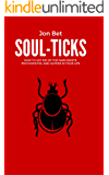 Soul-Ticks: How to Get Rid of The Narcissists, Psychopaths, and Haters in Your Life