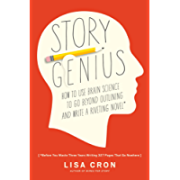 Story Genius: How to Use Brain Science to Go Beyond Outlining and Write a Riveting Novel (Before You Waste Three Years Writing 327 Pages That Go Nowhere) (English Edition)