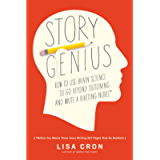 Story Genius: How to Use Brain Science to Go Beyond Outlining and Write a Riveting Novel (Before You Waste Three Years…