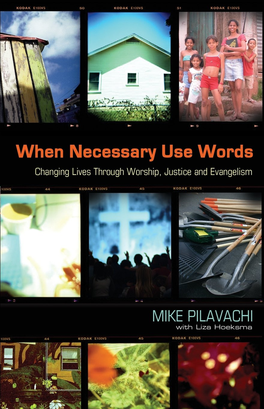 when necessary use words changing lives through worship justice and evangelism mike pilavachi liza hoeksma 9780830738144 amazoncom books