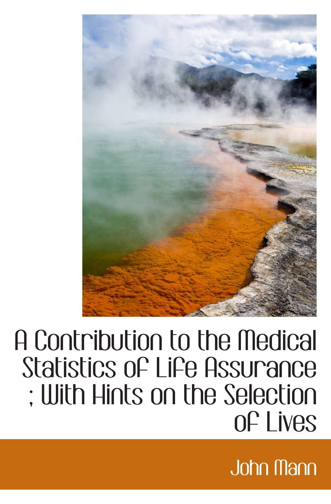 A Contribution to the Medical Statistics of Life Assurance ; With Hints on the Selection of Lives pdf epub