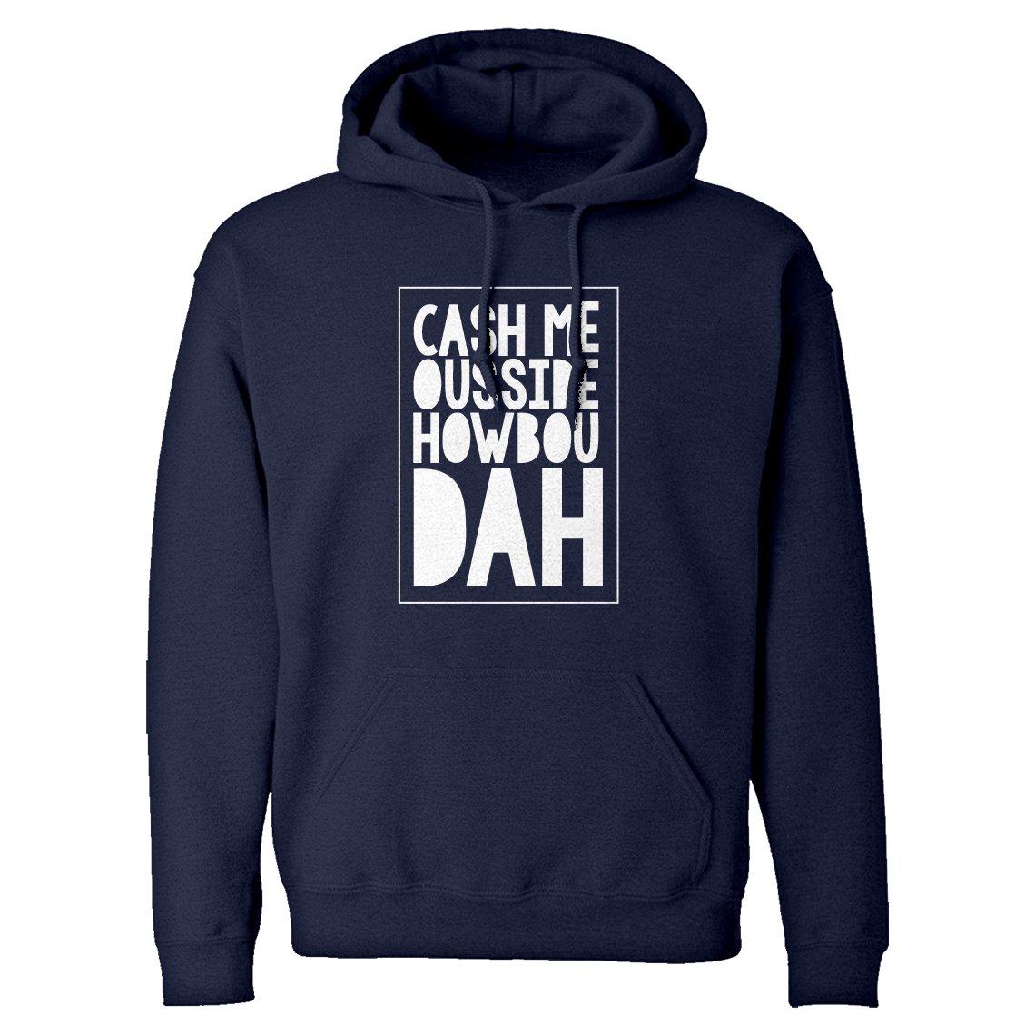 Indica Plateau Cash Me Ousside How Bow Dah Unisex Adult Hoodie