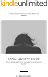 Social Anxiety Relief: How to Identify and Relieve Yourself From Social Anxiety Disorder for Adults and Children