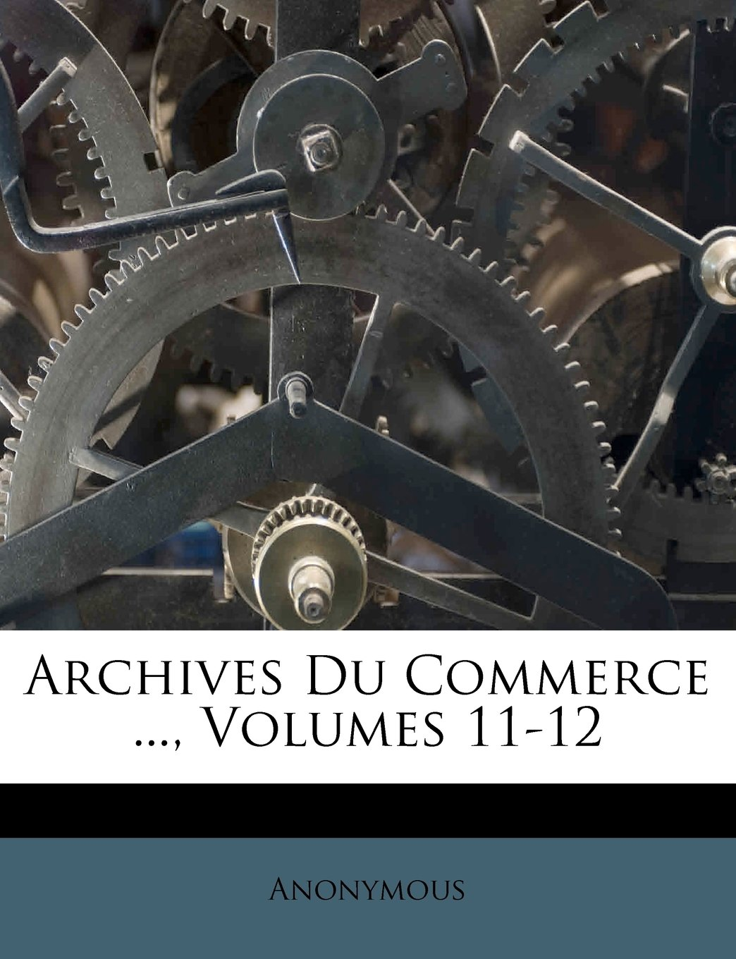 Download Archives Du Commerce ..., Volumes 11-12 (French Edition) PDF