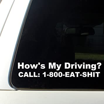 Hows My Driving Call 1 800 Eat Sh T Funny Bumper Sticker Decal