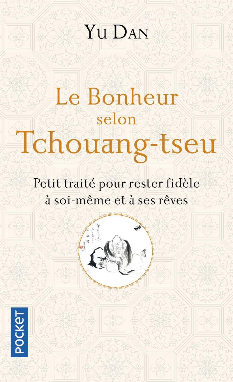 Le Bonheur selon Tchouang-tseu Poche – 18 octobre 2018 Dan YU Alexis LAVIS Marie-Paule CHAMAYOU Pocket