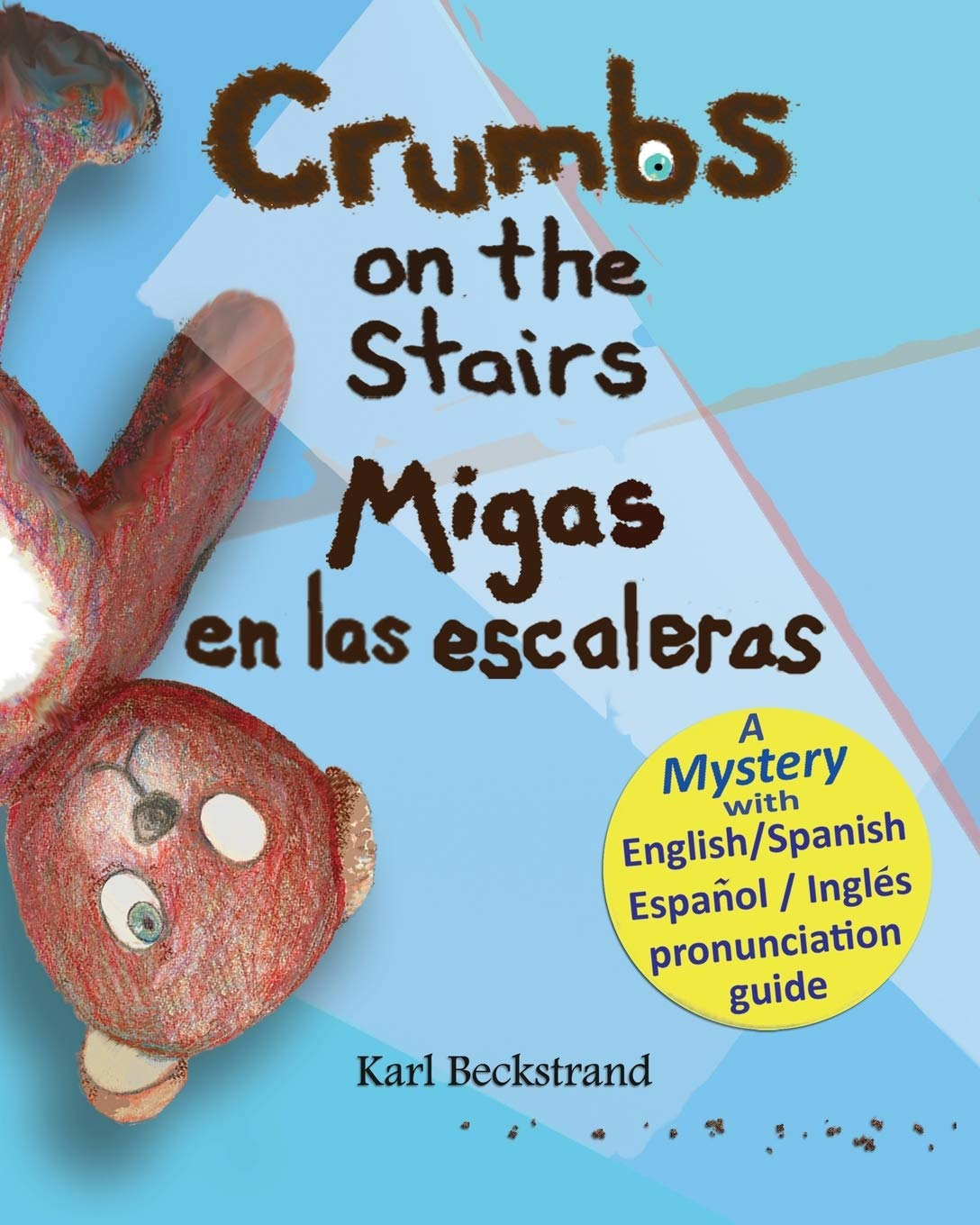 Crumbs On The Stairs Migas En Las Escaleras A Mystery In English Spanish Mini Mysteries For Minors Volume 2 9780977606597 Beckstrand Karl Beckstrand Karl Books