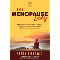 The Menopause Lady: A Menopause Practitioner's Memoir of Life, Love, Breast Cancer, and Her Choice to Return to Estrogen…