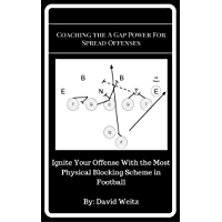 Coaching the A Gap Power For Spread Offenses: Ignite Your Offense With the Most Physical Blocking Scheme in Football (English Edition)