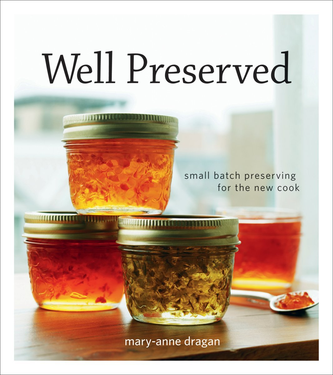 Well Preserved: Small Batch Preserving for the New Cook ebook