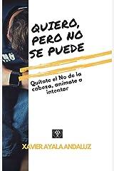 """""""Quiero, pero No se Puede"""": Quítate el No de la cabeza, anímate a intentarlo (Spanish Edition) Kindle Edition"""