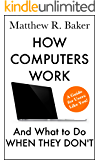How Computers Work and What to Do When They Don't: A Guide for Users like You! (The Simple Computer Series Book 1)