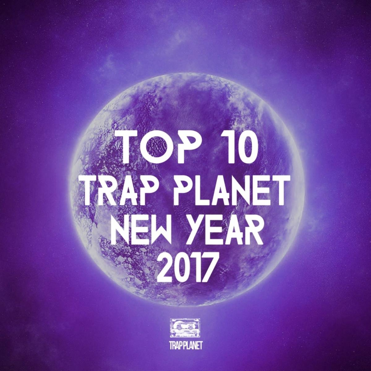 Top 10 Trap Planet New Year 2017