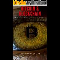 Bitcoin & Blockchain: Cosa Sono E Come Cambieranno Il Futuro