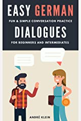 Easy German Dialogues: Fun & Simple Conversation Practice For Beginners And Intermediates (German Edition) Kindle Edition