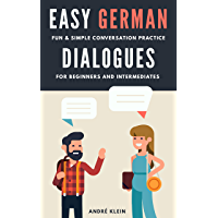 Easy German Dialogues: Fun & Simple Conversation Practice For Beginners And Intermediates (German Edition)