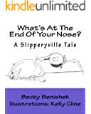 What's At The End Of Your Nose?: A Slipperyville Tale