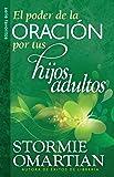 Poder de la oración por tus hijos adultos, El // Power o f Praying For Your Adults Children, The (Spanish Edition)