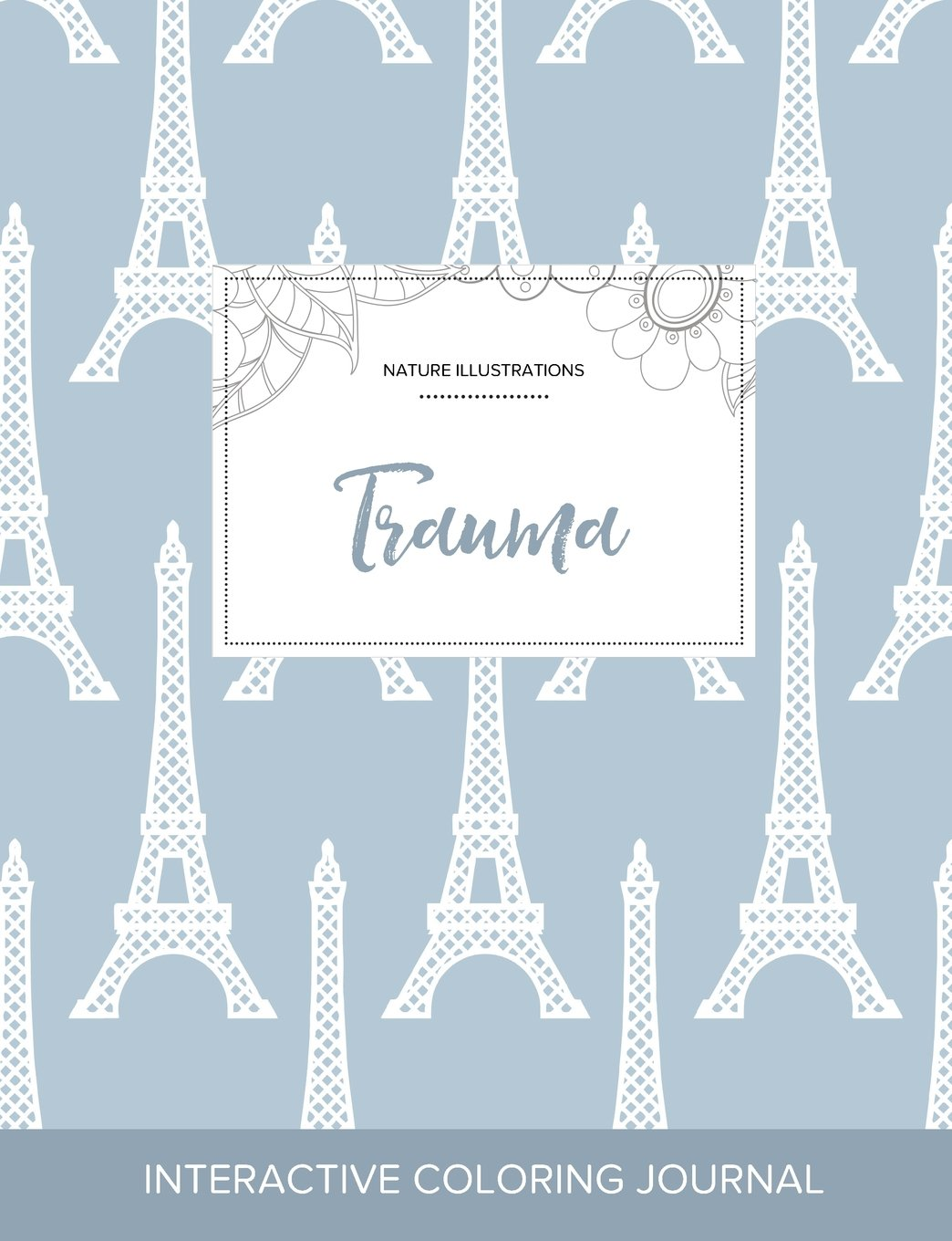 Read Online Adult Coloring Journal: Trauma (Nature Illustrations, Eiffel Tower) PDF