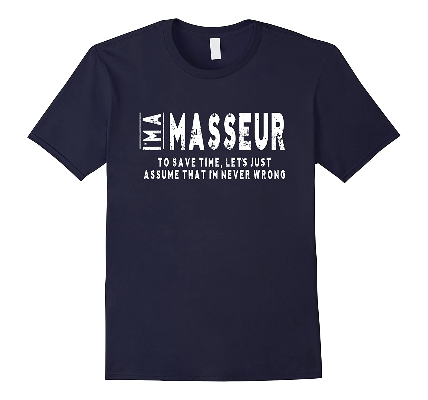 Im A Masseur To Save Time Im Never Wrong T-Shirt Unisex-TD