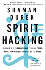 Spirit Hacking: Shamanic Keys to Reclaim Your Personal Power, Transform Yourself, and Light Up the World Kindle Edition