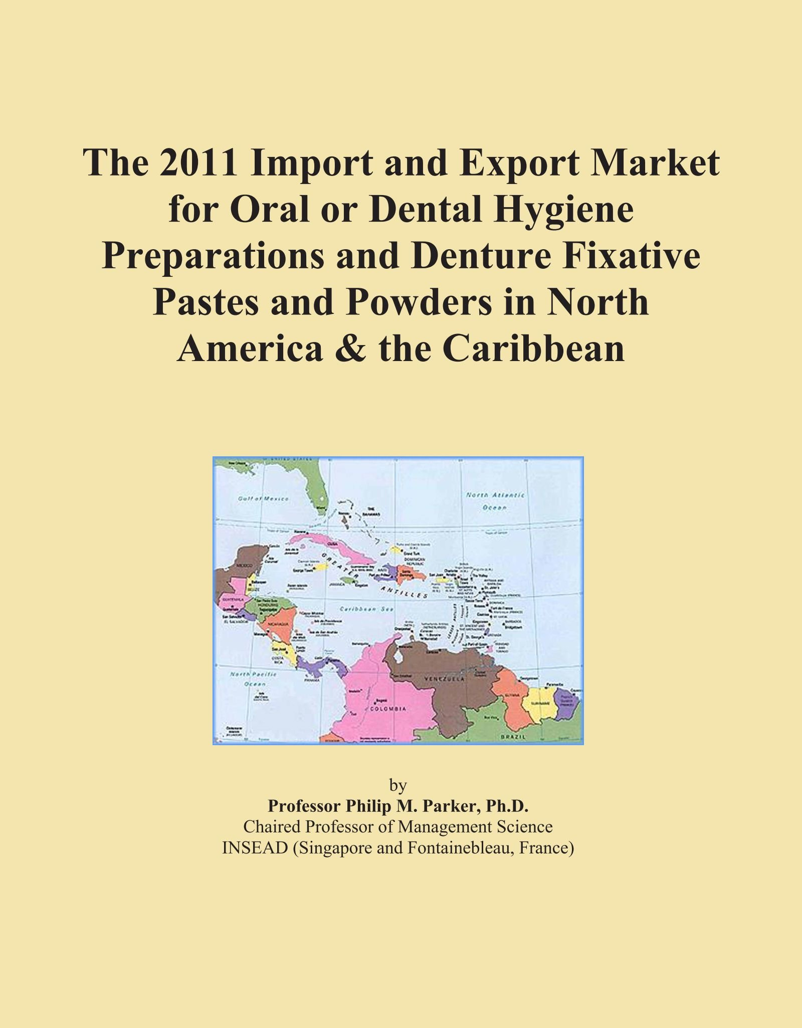 The 2011 Import and Export Market for Oral or Dental Hygiene Preparations and Denture Fixative Pastes and Powders in North America & the Caribbean