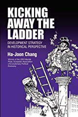 Kicking Away the Ladder: Development Strategy in Historical Perspective Paperback