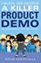 Create and Deliver a Killer Product Demo: The complete guide to WOW your customers