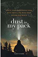 Dust in My Pack: Ignite Your Adventurous Soul with Travelling Tales from Around Our World Kindle Edition