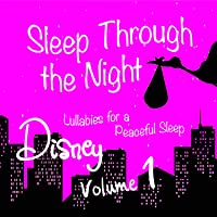 Sleep Through the Night: Disney Lullabies for a Peaceful Sleep, Vol. 1
