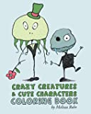 Crazy Creatures & Cute Monsters Coloring Book (Volume 1)