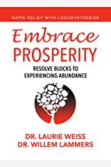 Embrace Prosperity: Resolve Blocks to Experiencing Abundance (Rapid Relief With Logosynthesis® Book 2) Kindle Edition
