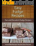 Fudge Recipes: Fun and Decadent Fudge Recipes (The Easy Recipe)