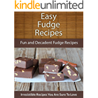 Fudge Recipes: Fun and Decadent Fudge Recipes (The Easy Recipe) (English Edition)
