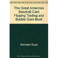 The Great American Baseball Card Flipping, Trading & Bubblegum Book