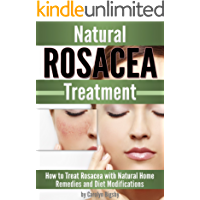 Natural Rosacea Treatment: How to Treat Rosacea with Natural Home Remedies and Diet Modifications (English Edition)