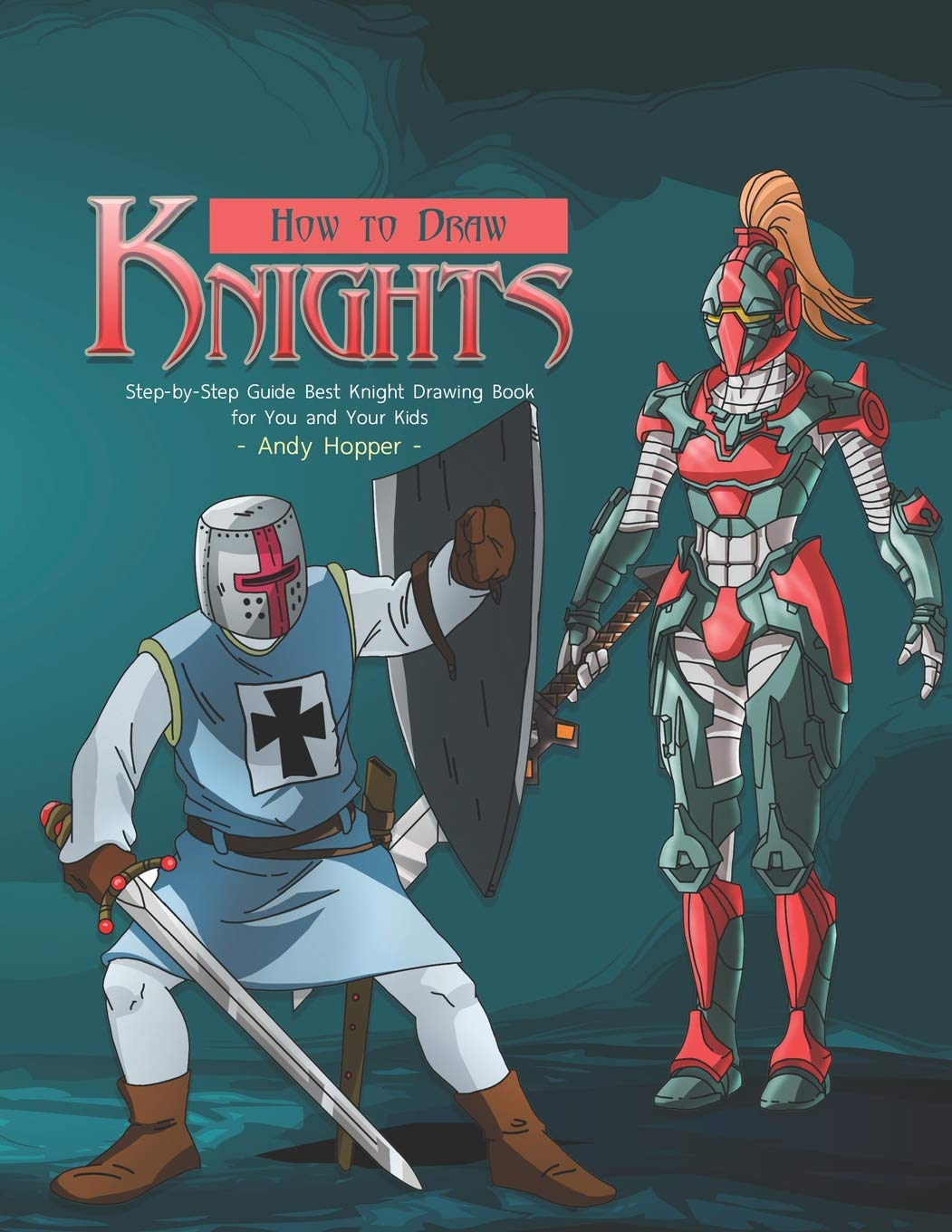 How To Draw Knights Step By Step Guide Best Knight Drawing Book For You And Your Kids Hopper Andy 9781070487670 Amazon Com Books