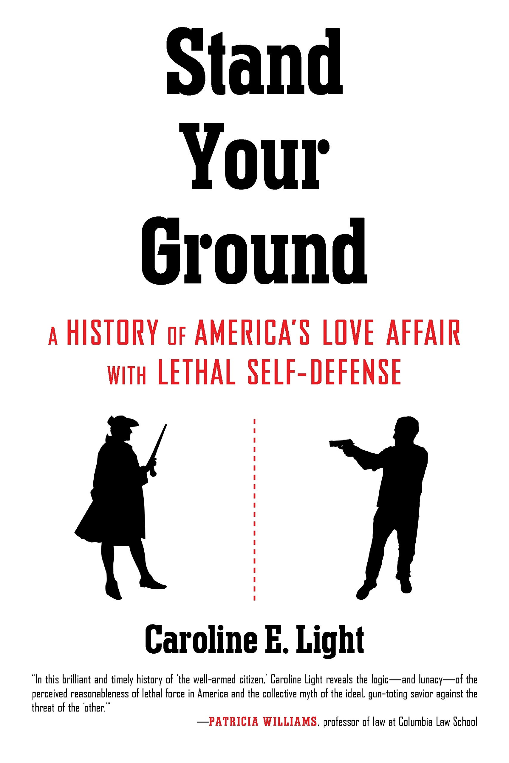 Stand Your Ground A History Of Americas Love Affair With Lethal