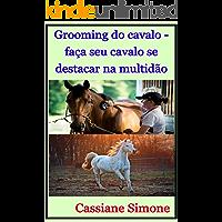 Grooming do cavalo - faça seu cavalo se destacar na multidão